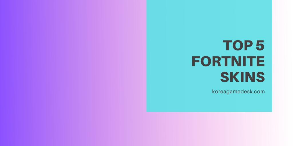Top 5 Fortnite Skins